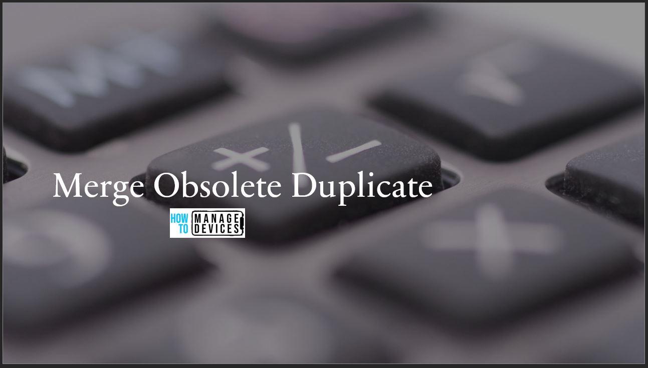 ConfigMgr SCCM Merge Obsolete Duplicate Records