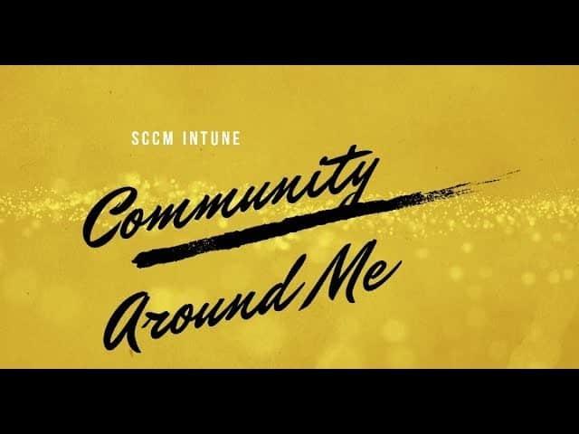 SCCM Intune Community Around Me 1