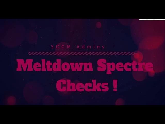 Video - Monitor Meltdown Spectre Vulnerabilities with SCCM 1