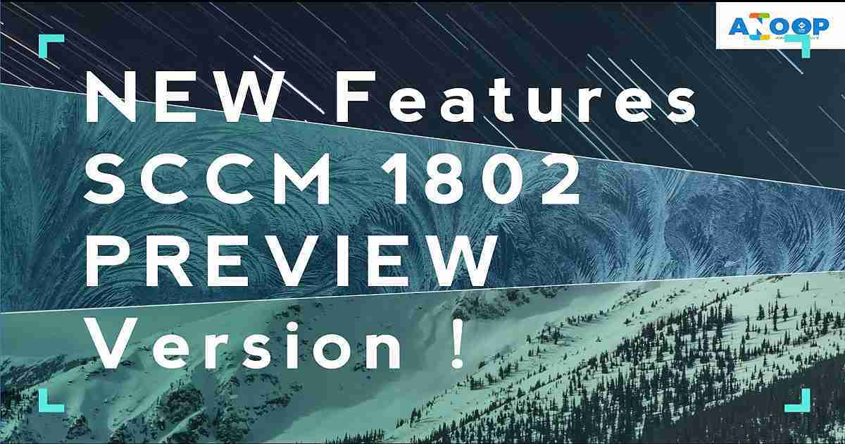 Download And Upgrade Sccm 1802 To Test 21 New Capabilities