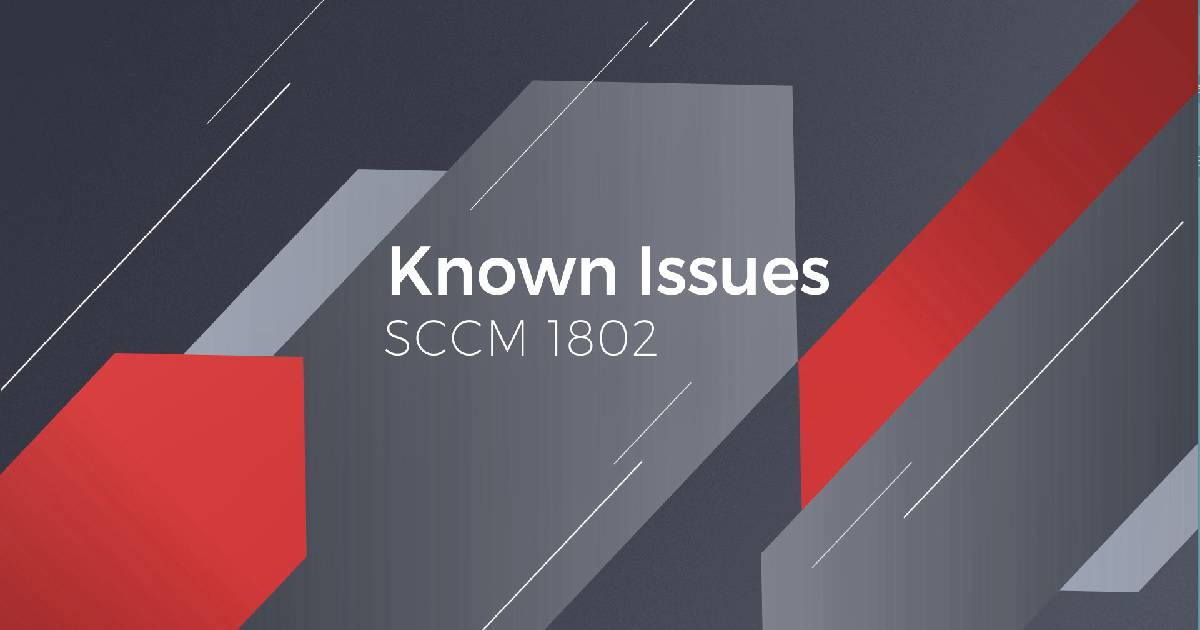 SCCM 1802 Known Issues