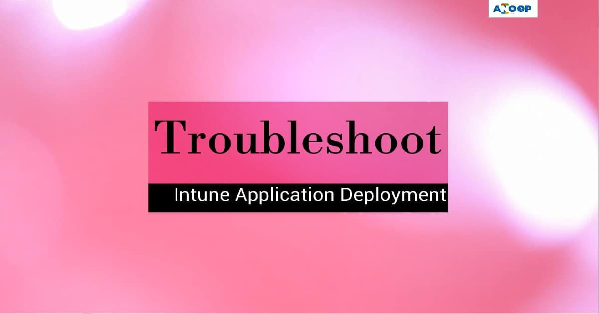 Intune Managed Application Troubleshooting - anoopcnair com