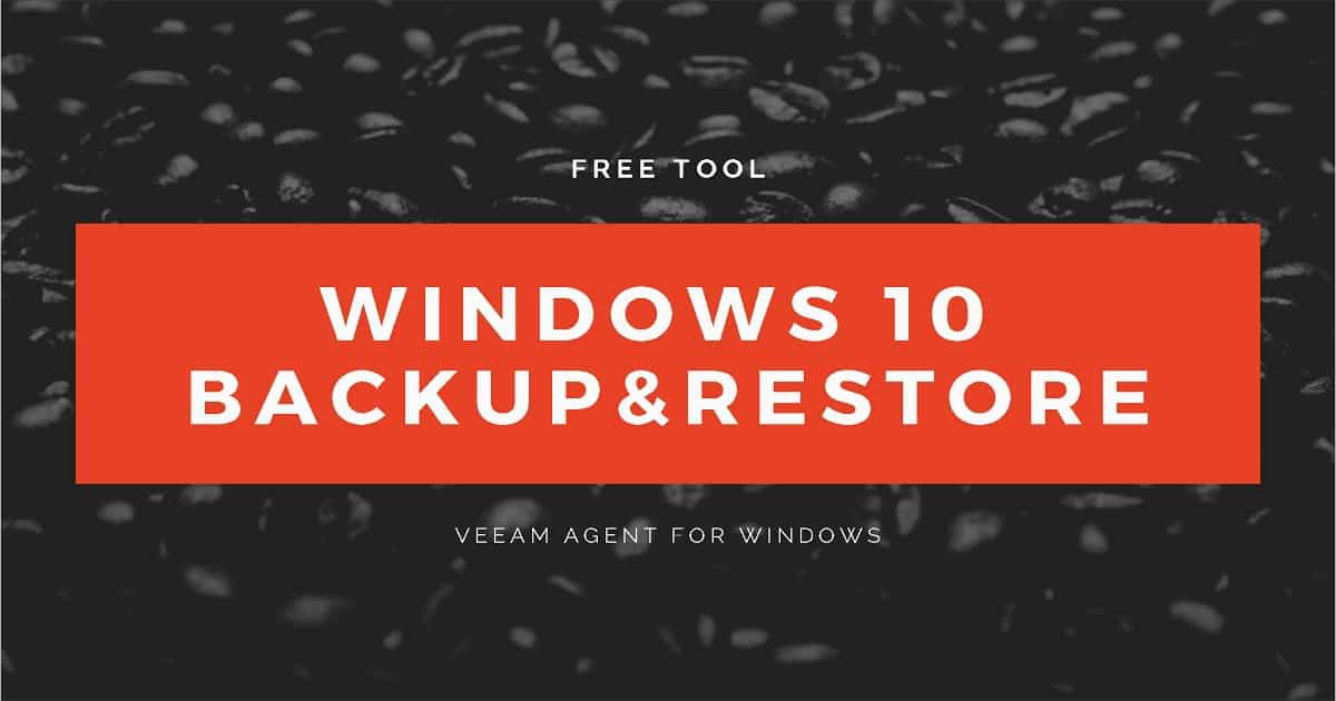 Free Windows 10 Backup Tool - Veeam Agent | anoopcnair com