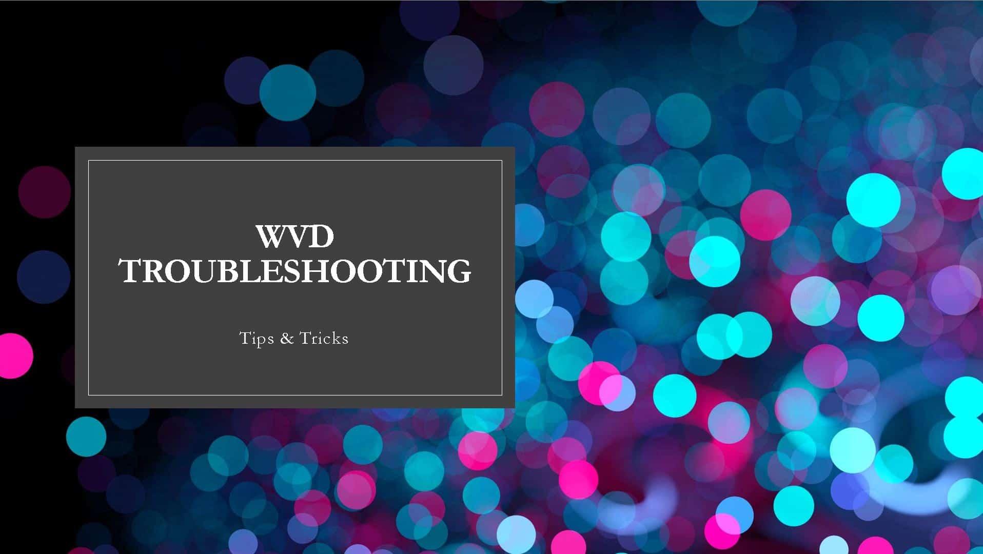 WVD Troubleshooting Tips