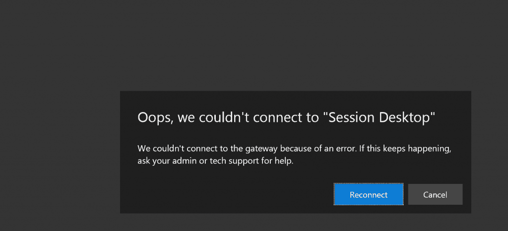 "Oops, we couldn't connect to ""Session Desktop"" - We couldn't connect to the gateway because of an error. If this keeps happening, ask your admin or tech support for help. Reconnect / Cancel - WVD Troubleshooting Tips"