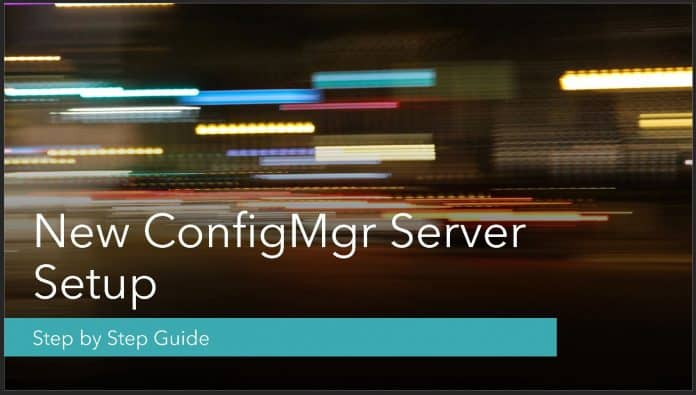 New ConfigMgr Primary Server Installation Step by Step Guide