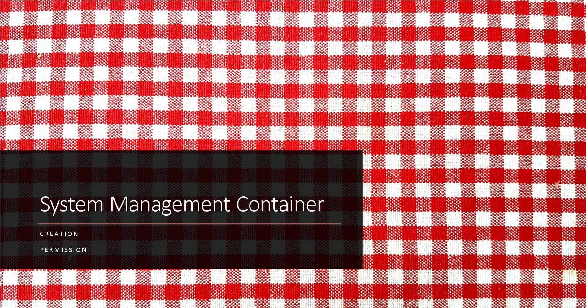 Create System Management Container