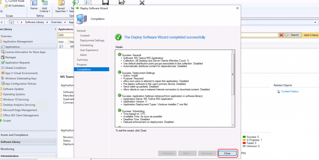 CLOSE to finish the deploy MS Teams using SCCM