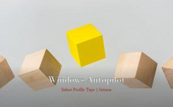 Windows Autopilot Profile Types