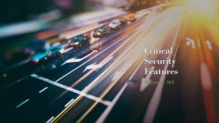 Critical Security Features in Microsoft 365 for Admins