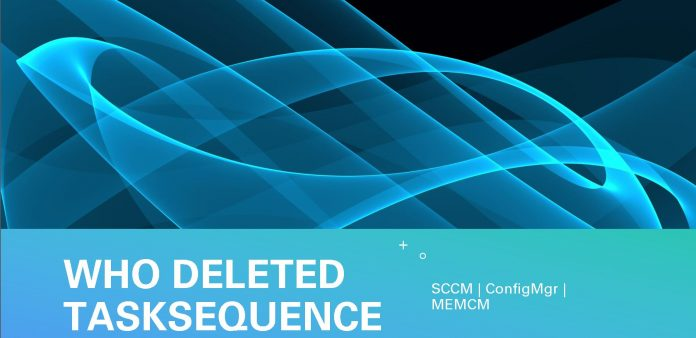 Who Deleted SCCM Task Sequence