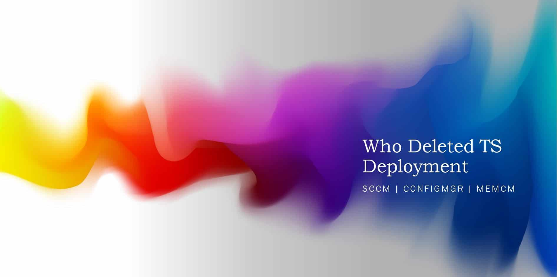 Who Deleted SCCM Task Sequence Deployment