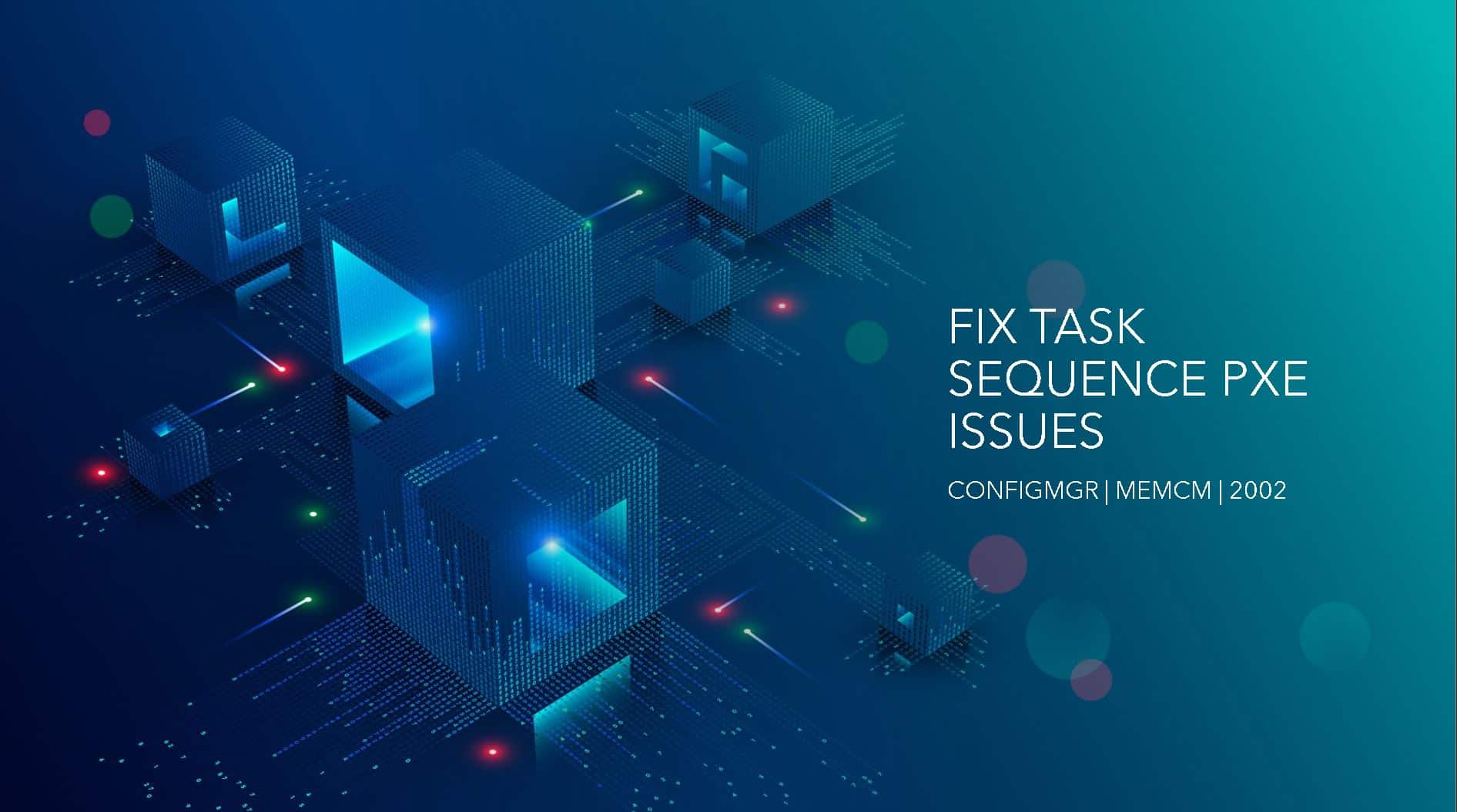 FIX PXE Boot Failures Task Sequence Delays with SCCM 2002 KB 4567007