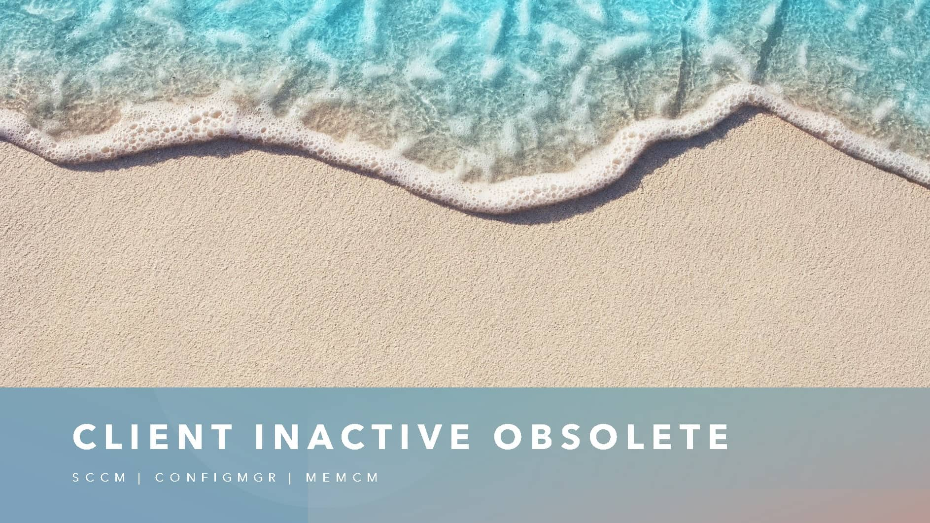 SCCM Client InActive Obsolete Status Using SQL Query