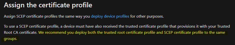 SCEP cert profile deployment should match the associated Trusted Cert profile deployment, else might fail.