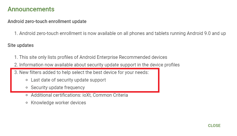 Evolution of Android management for Enterprise use- Google's Android Enterprise Recommended webiste now shows details of how long a device will be supported by OEM with security patches and the frequency in which the device will be recieving those, for each device listed in the site.
