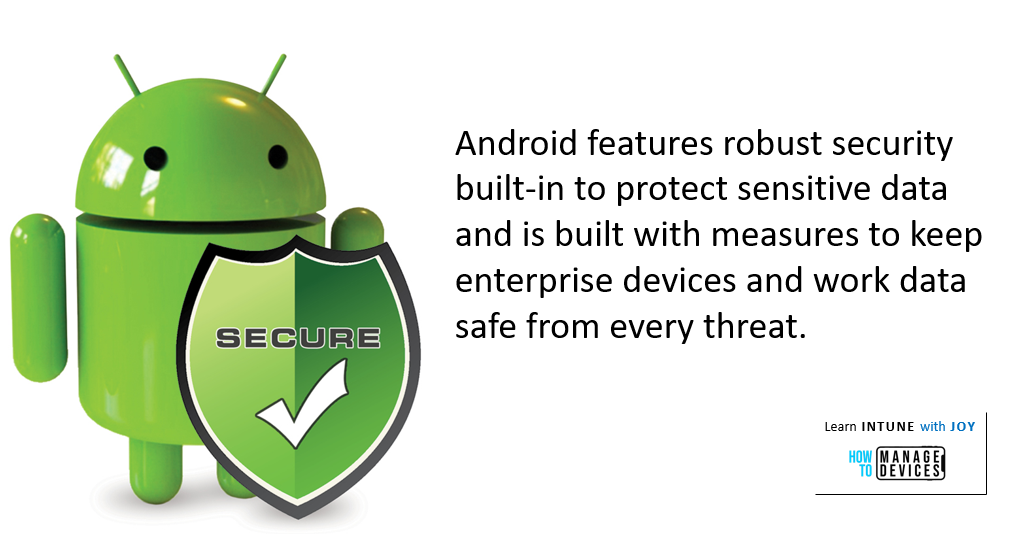 9 myths regarding the use of Android in Enterprise - Android features robust security built-in to protect sensitive data and is built with measures to keep enterprise devices and data safe from every threat.