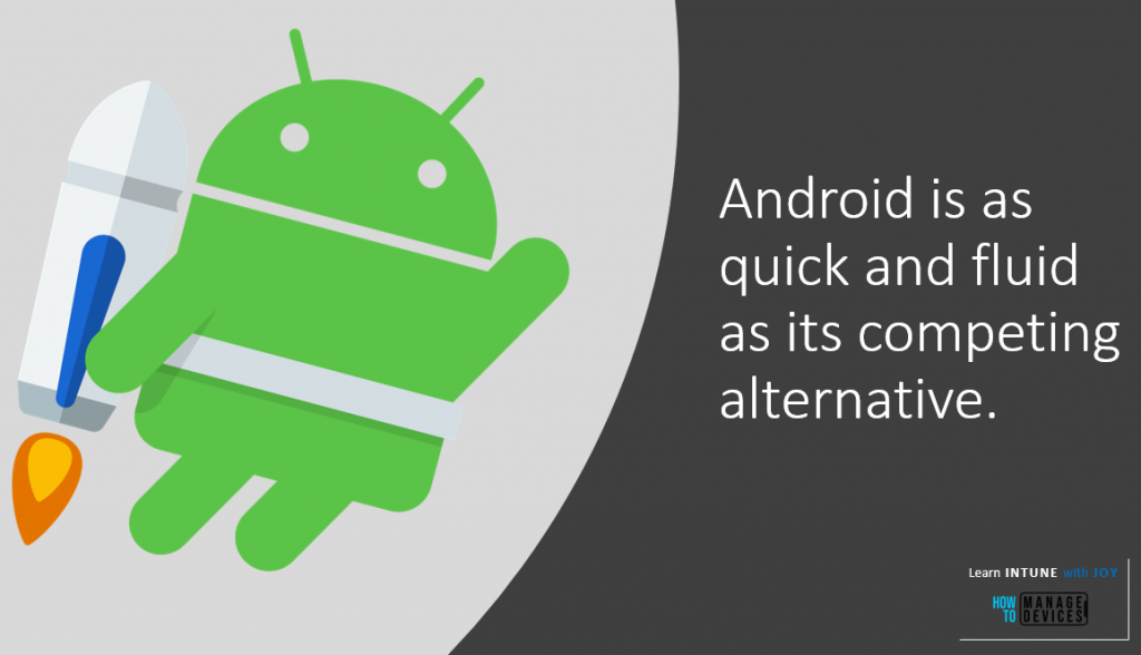 9 myths regarding the use of Android in Enterprise - Android is as quick and fluid as its competing alternative.