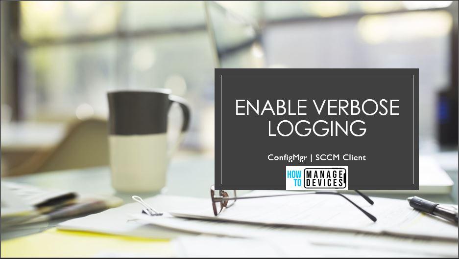 SCCM Client Enable Verbose