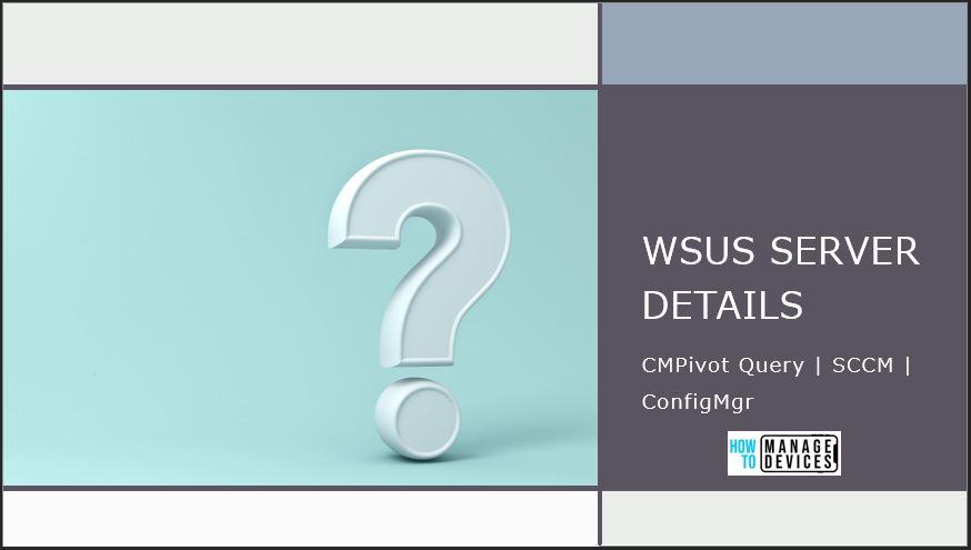 WSUS Server Details CMPivot Query