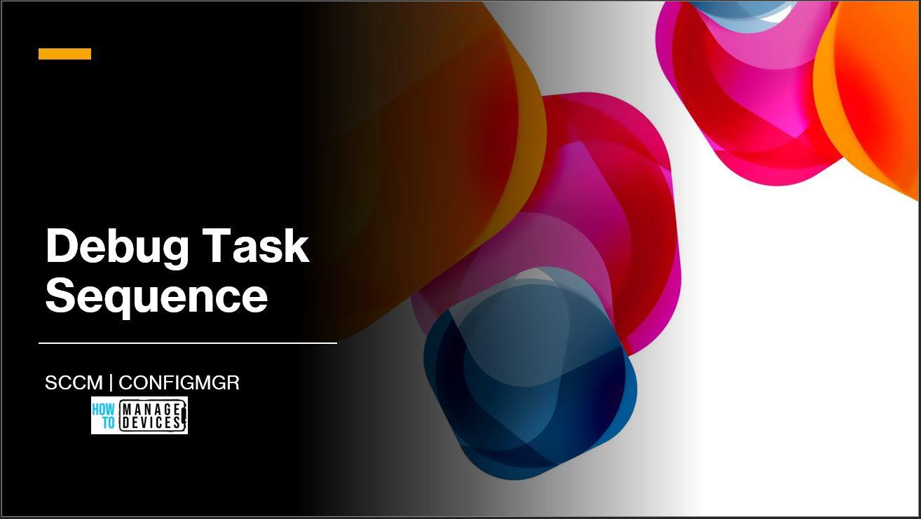 Debug SCCM Task Sequence